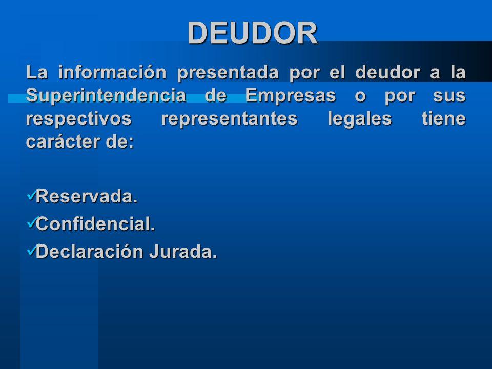 DEUDOR La información presentada por el deudor a la Superintendencia de Empresas o por sus respectivos representantes legales tiene carácter de: