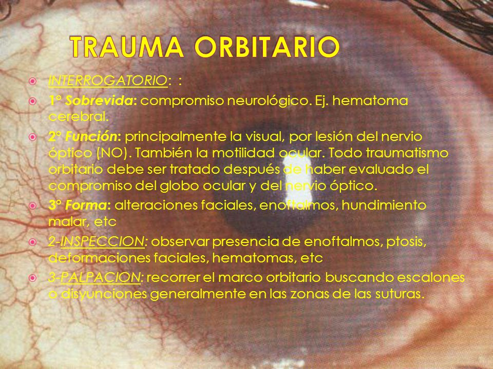 TRAUMA ORBITARIO INTERROGATORIO: :