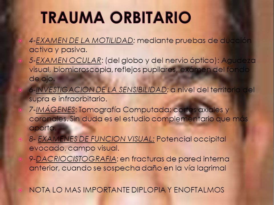 TRAUMA ORBITARIO 4-EXAMEN DE LA MOTILIDAD: mediante pruebas de ducción activa y pasiva.