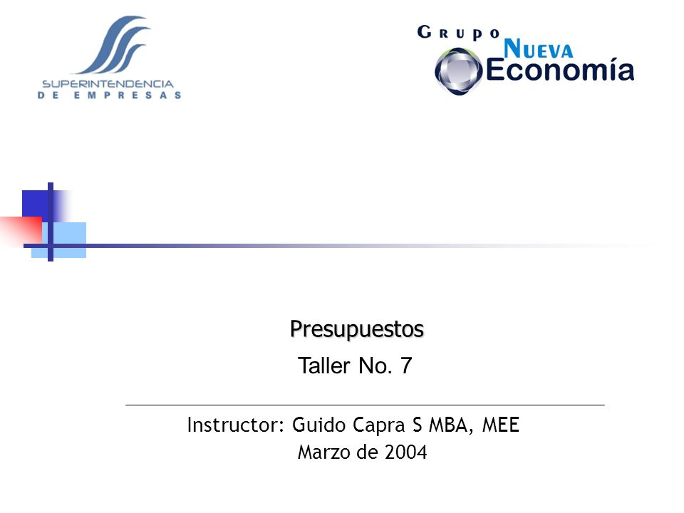 Presupuestos Taller No. 7 Instructor: Guido Capra S MBA, MEE