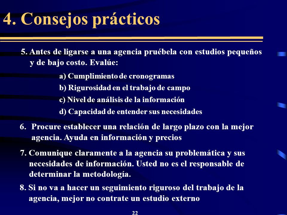 4. Consejos prácticos5. Antes de ligarse a una agencia pruébela con estudios pequeños y de bajo costo. Evalúe: