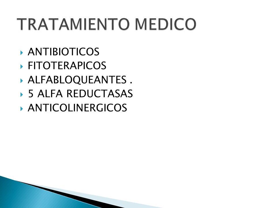 TRATAMIENTO MEDICO ANTIBIOTICOS FITOTERAPICOS ALFABLOQUEANTES .