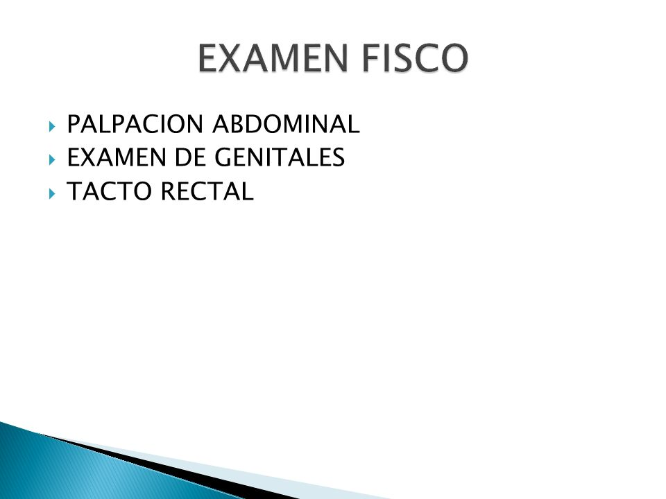 EXAMEN FISCO PALPACION ABDOMINAL EXAMEN DE GENITALES TACTO RECTAL