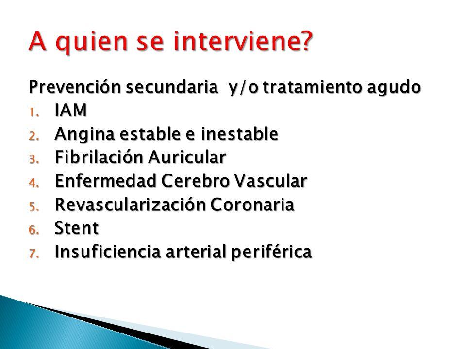 A quien se interviene Prevención secundaria y/o tratamiento agudo IAM