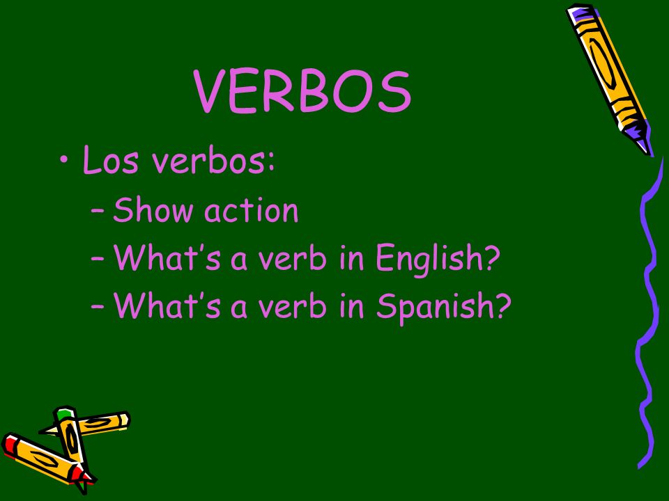VERBOS Los verbos: Show action What's a verb in English