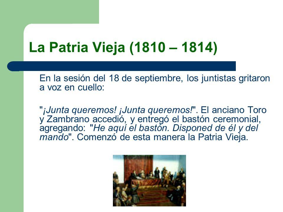 La Patria Vieja (1810 – 1814)En la sesión del 18 de septiembre, los juntistas gritaron a voz en cuello: