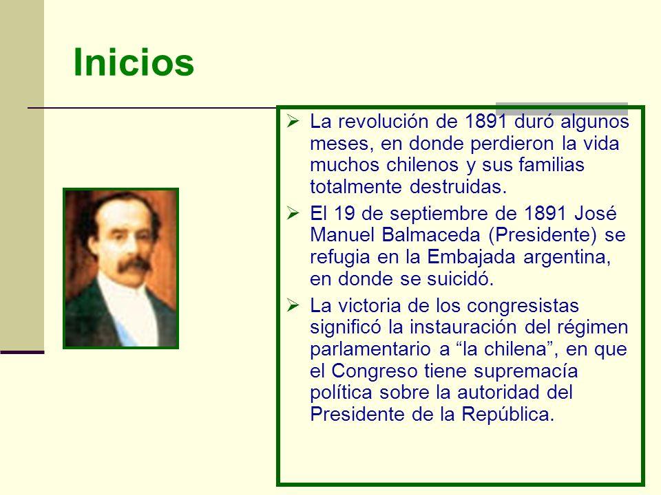 Inicios La revolución de 1891 duró algunos meses, en donde perdieron la vida muchos chilenos y sus familias totalmente destruidas.