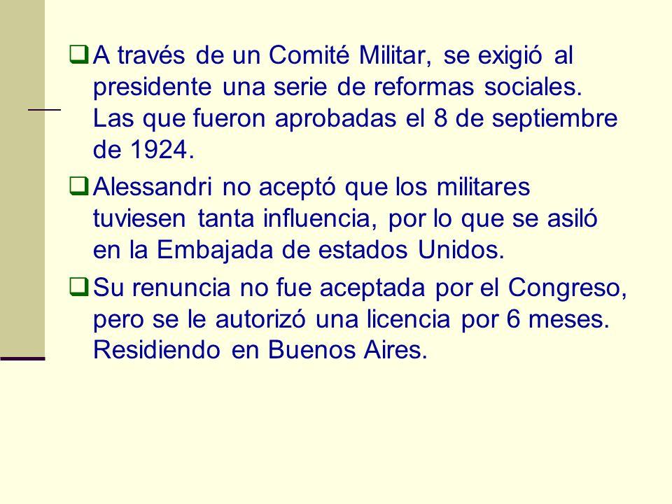 A través de un Comité Militar, se exigió al presidente una serie de reformas sociales. Las que fueron aprobadas el 8 de septiembre de 1924.
