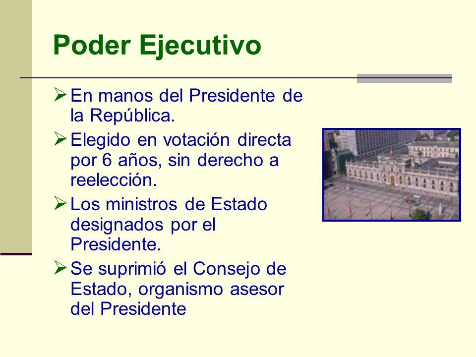 Poder Ejecutivo En manos del Presidente de la República.