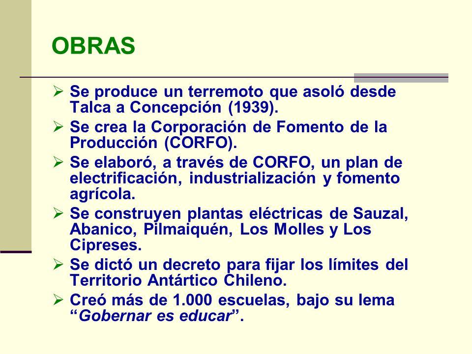 OBRASSe produce un terremoto que asoló desde Talca a Concepción (1939). Se crea la Corporación de Fomento de la Producción (CORFO).