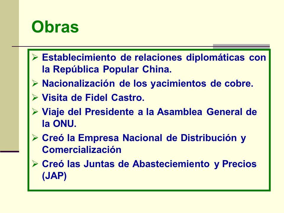 ObrasEstablecimiento de relaciones diplomáticas con la República Popular China. Nacionalización de los yacimientos de cobre.