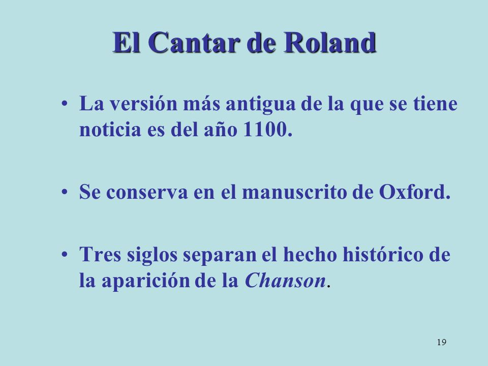 El Cantar de Roland La versión más antigua de la que se tiene noticia es del año 1100. Se conserva en el manuscrito de Oxford.