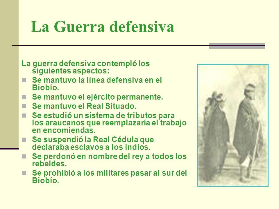 La Guerra defensivaLa guerra defensiva contempló los siguientes aspectos: Se mantuvo la línea defensiva en el Biobío.