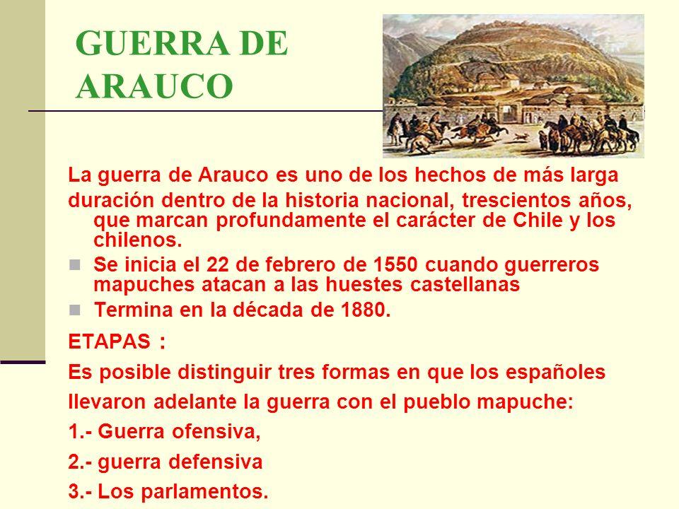 GUERRA DE ARAUCO La guerra de Arauco es uno de los hechos de más larga