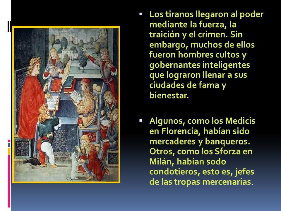 Los tiranos llegaron al poder mediante la fuerza, la traición y el crimen. Sin embargo, muchos de ellos fueron hombres cultos y gobernantes inteligentes que lograron llenar a sus ciudades de fama y bienestar.