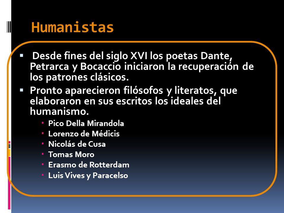 Humanistas Desde fines del siglo XVI los poetas Dante, Petrarca y Bocaccio iniciaron la recuperación de los patrones clásicos.