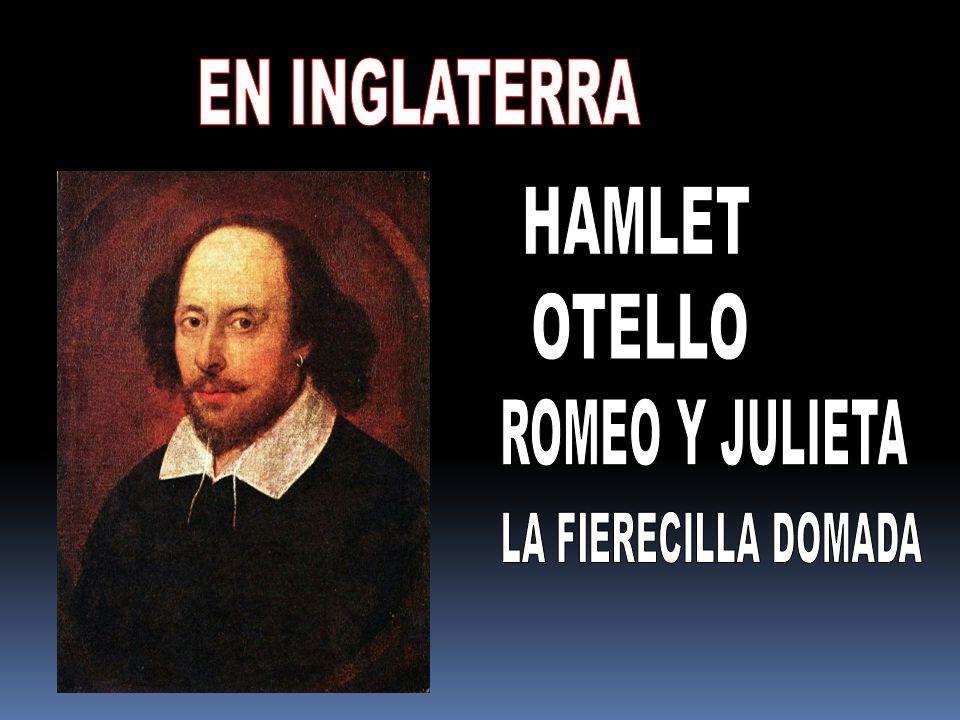 EN INGLATERRA HAMLET OTELLO ROMEO Y JULIETA LA FIERECILLA DOMADA