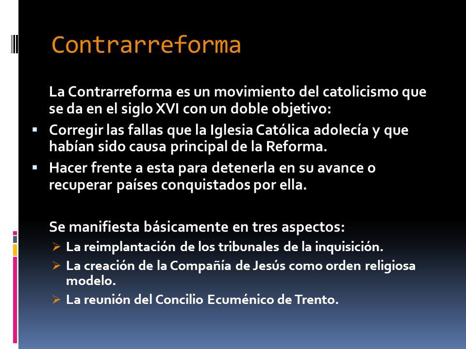 Contrarreforma La Contrarreforma es un movimiento del catolicismo que se da en el siglo XVI con un doble objetivo: