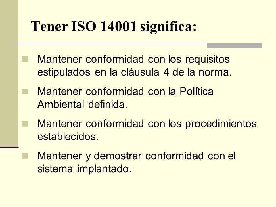 Tener ISO 14001 significa: Mantener conformidad con los requisitos estipulados en la cláusula 4 de la norma.
