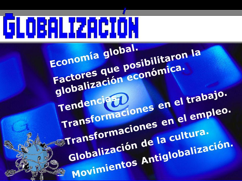 Factores que posibilitaron la globalización económica.