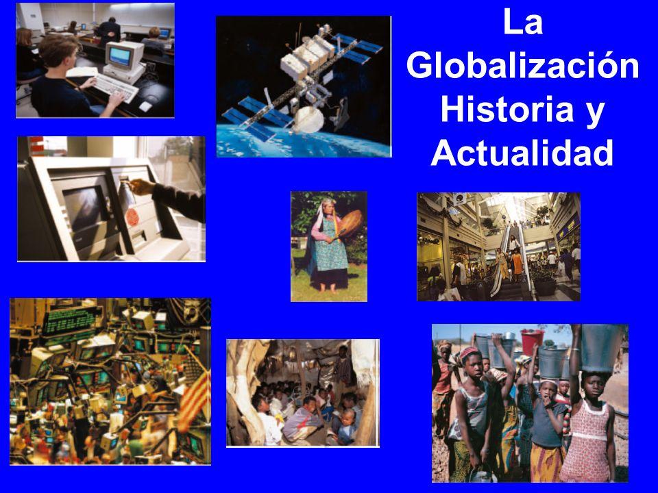 La Globalización Historia y Actualidad