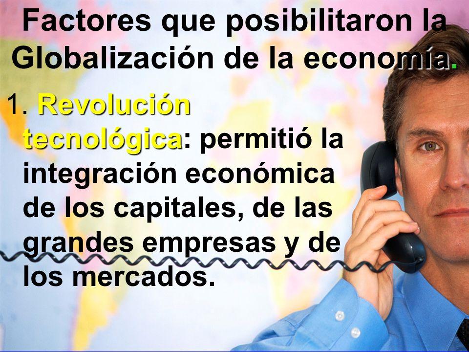 Factores que posibilitaron la Globalización de la economía.