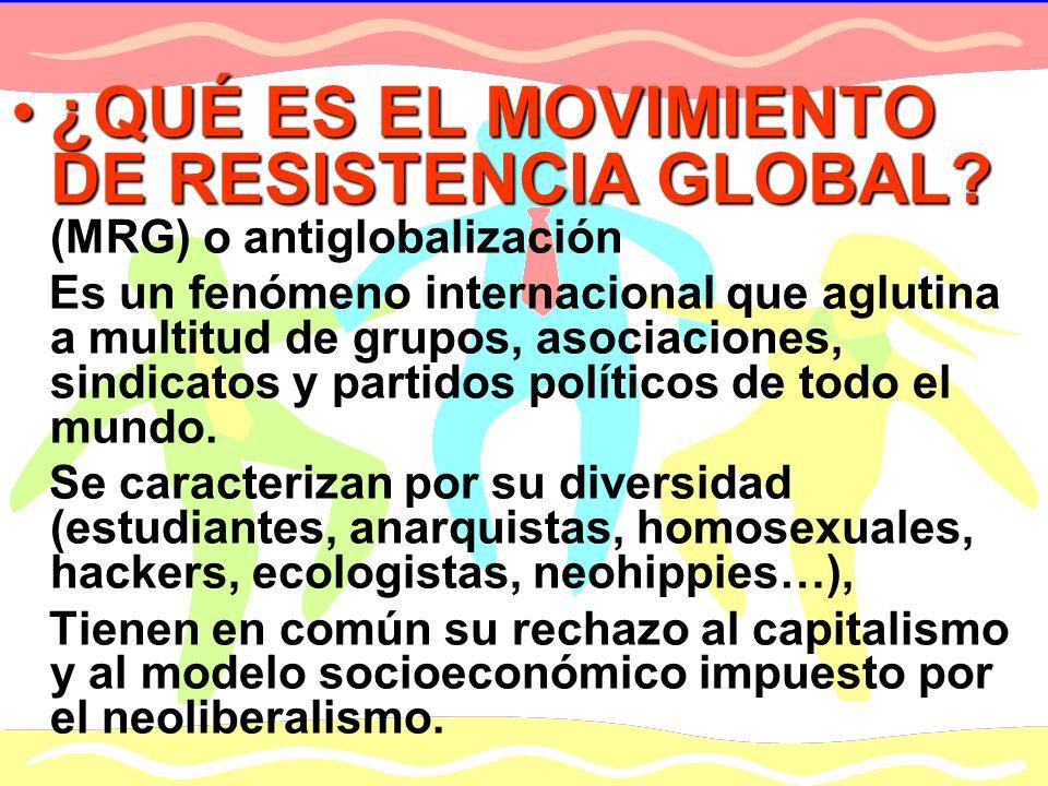 ¿QUÉ ES EL MOVIMIENTO DE RESISTENCIA GLOBAL (MRG) o antiglobalización