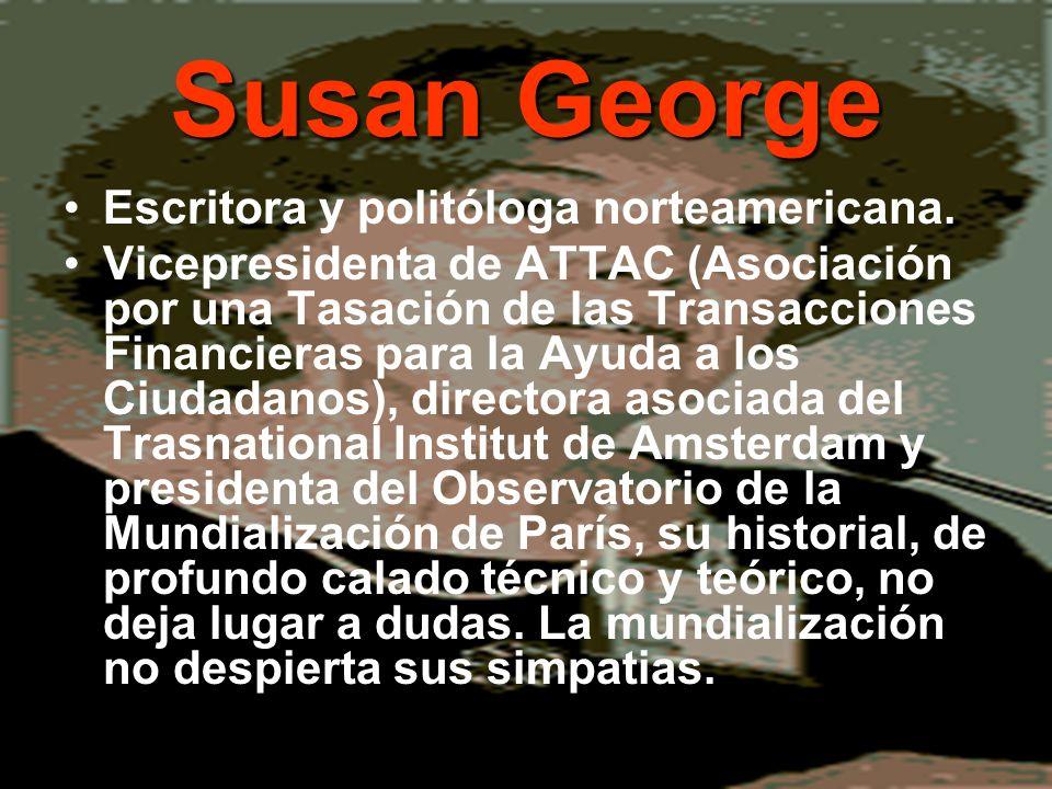 Susan George Escritora y politóloga norteamericana.