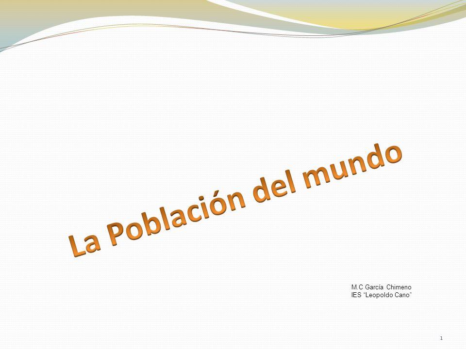 La Población del mundo M.C García Chimeno IES Leopoldo Cano