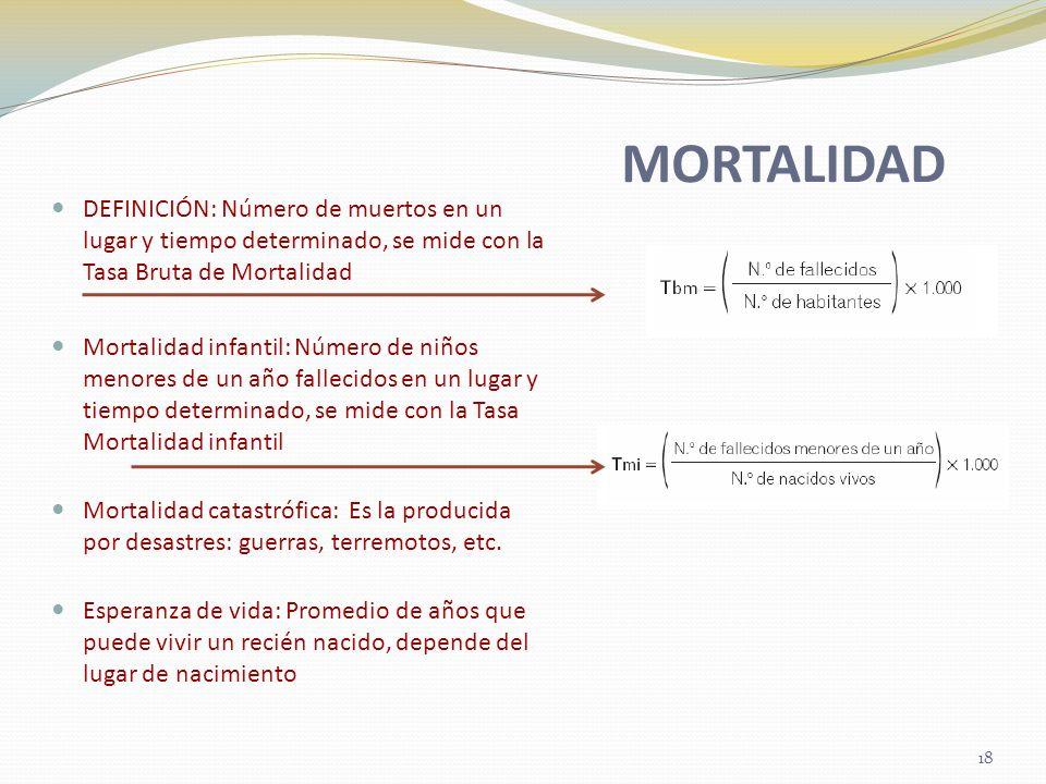 MORTALIDADDEFINICIÓN: Número de muertos en un lugar y tiempo determinado, se mide con la Tasa Bruta de Mortalidad.