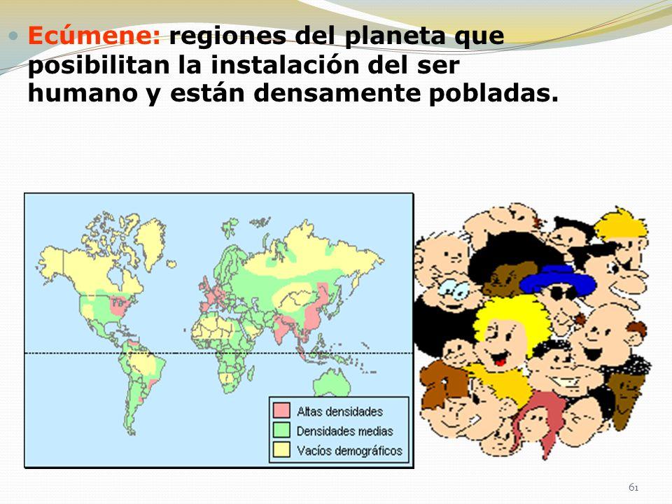 Ecúmene: regiones del planeta que posibilitan la instalación del ser humano y están densamente pobladas.