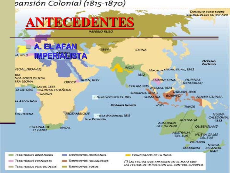 ANTECEDENTES A. EL AFAN IMPERIALISTA