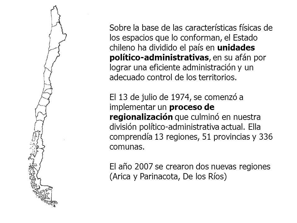 Sobre la base de las características físicas de los espacios que lo conforman, el Estado chileno ha dividido el país en unidades político-administrativas, en su afán por lograr una eficiente administración y un adecuado control de los territorios.