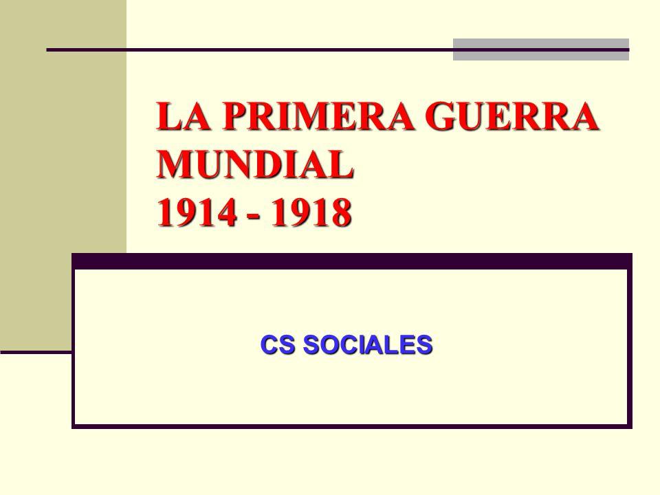 LA PRIMERA GUERRA MUNDIAL 1914 - 1918