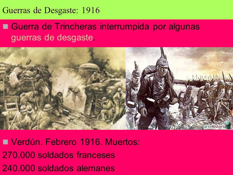Guerras de Desgaste: 1916 Guerra de Trincheras interrumpida por algunas guerras de desgaste. Verdún. Febrero 1916. Muertos: