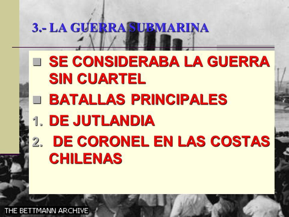 SE CONSIDERABA LA GUERRA SIN CUARTEL BATALLAS PRINCIPALES DE JUTLANDIA