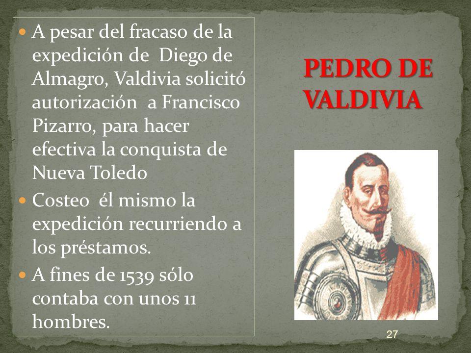 A pesar del fracaso de la expedición de Diego de Almagro, Valdivia solicitó autorización a Francisco Pizarro, para hacer efectiva la conquista de Nueva Toledo