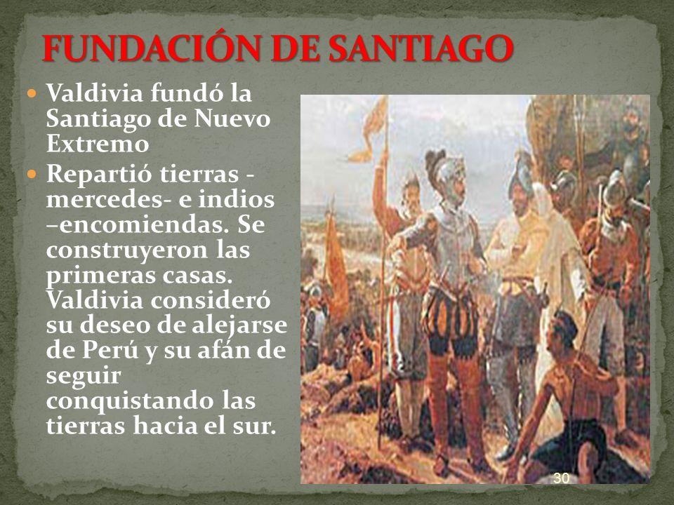 FUNDACIÓN DE SANTIAGO Valdivia fundó la Santiago de Nuevo Extremo