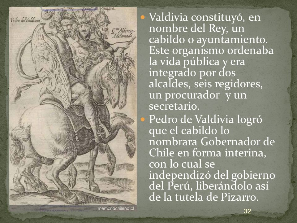 Valdivia constituyó, en nombre del Rey, un cabildo o ayuntamiento