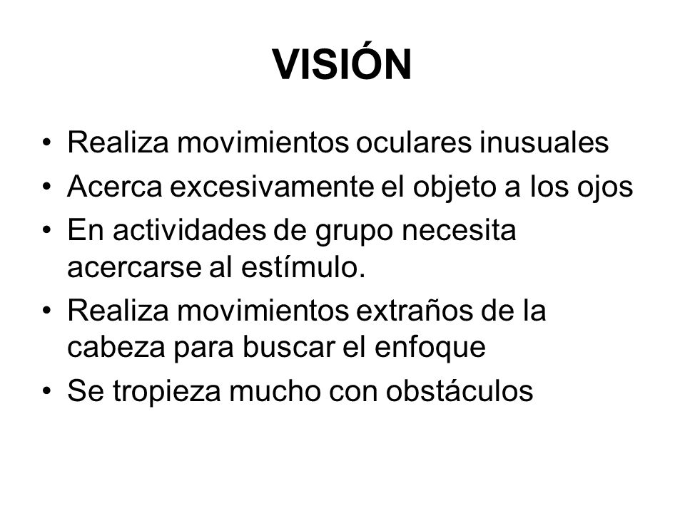 VISIÓN Realiza movimientos oculares inusuales