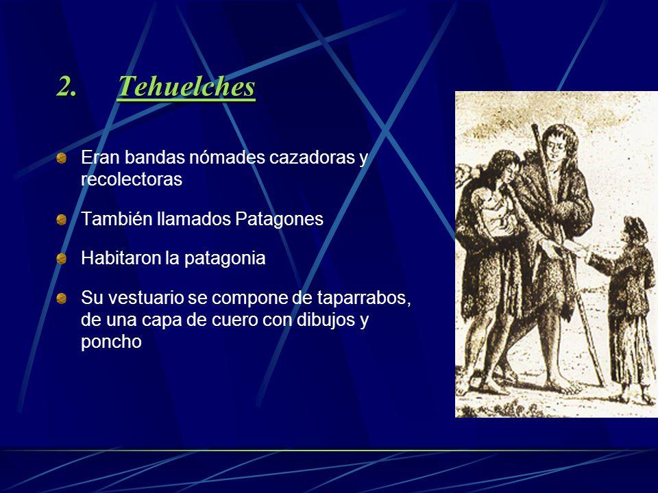 Tehuelches Eran bandas nómades cazadoras y recolectoras