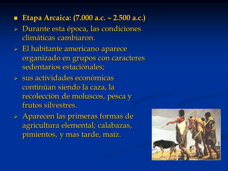 Etapa Arcaica: (7.000 a.c. – 2.500 a.c.)