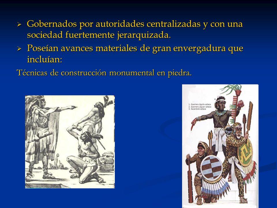 Gobernados por autoridades centralizadas y con una sociedad fuertemente jerarquizada.
