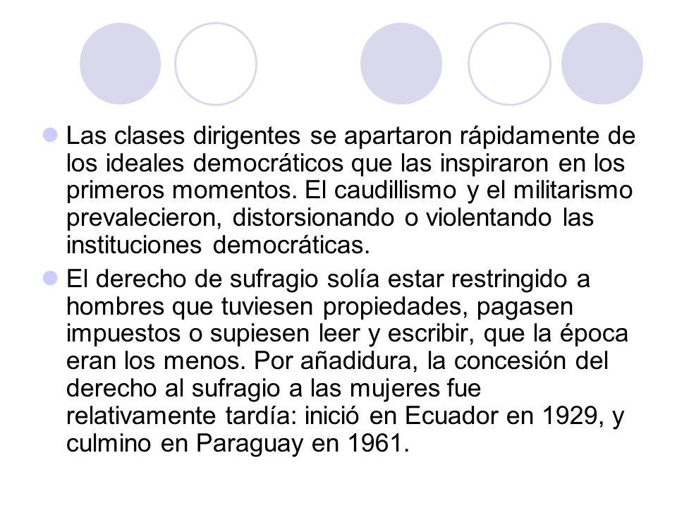 Las clases dirigentes se apartaron rápidamente de los ideales democráticos que las inspiraron en los primeros momentos. El caudillismo y el militarismo prevalecieron, distorsionando o violentando las instituciones democráticas.