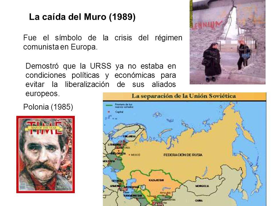 La caída del Muro (1989) Fue el símbolo de la crisis del régimen comunista en Europa.