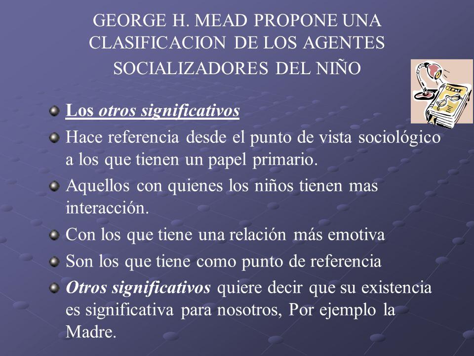 GEORGE H. MEAD PROPONE UNA CLASIFICACION DE LOS AGENTES SOCIALIZADORES DEL NIÑO