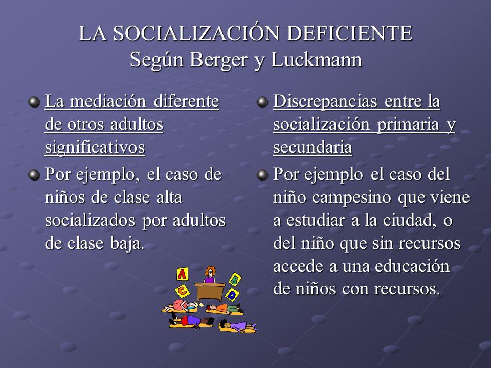 LA SOCIALIZACIÓN DEFICIENTE Según Berger y Luckmann