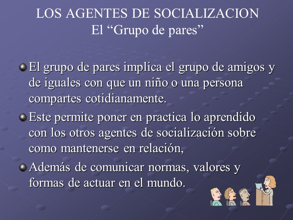 LOS AGENTES DE SOCIALIZACION El Grupo de pares