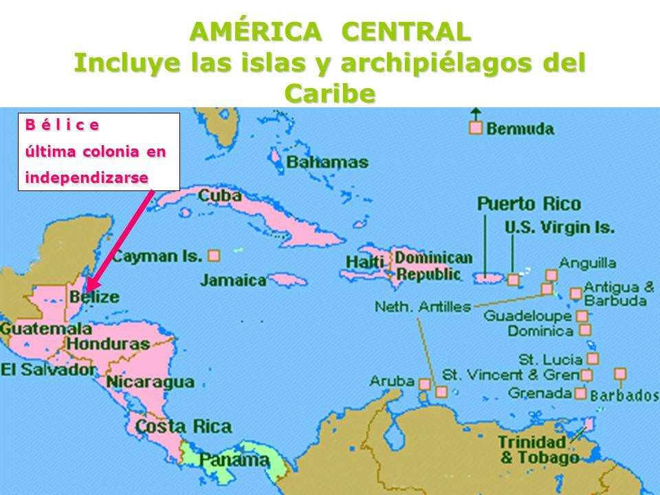 AMÉRICA CENTRAL Incluye las islas y archipiélagos del Caribe