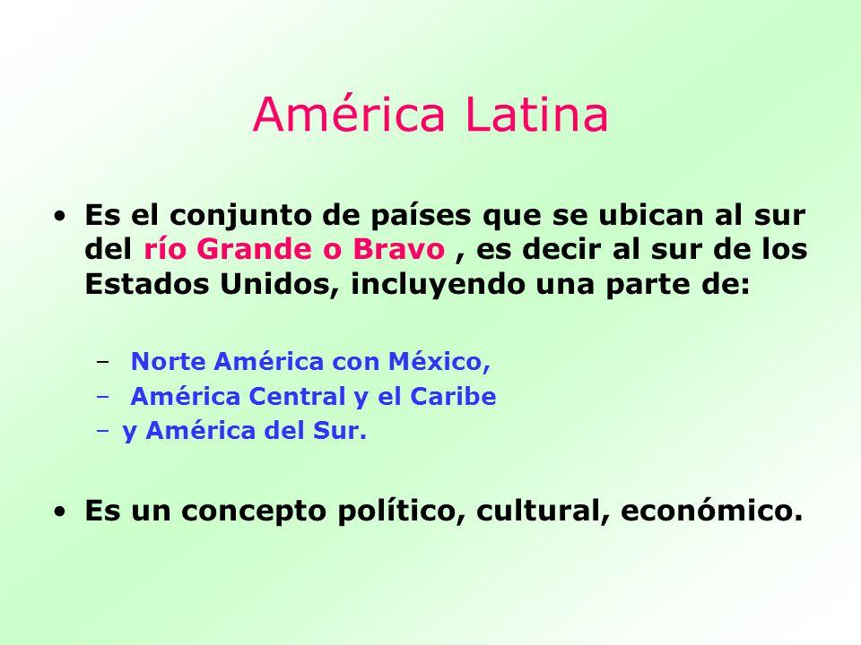 América LatinaEs el conjunto de países que se ubican al sur del río Grande o Bravo , es decir al sur de los Estados Unidos, incluyendo una parte de: